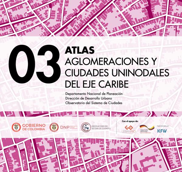 Atlas Aglomeraciones y ciudades Uninodales del Eje Caribe, Departamento Nacional de Planeación- Dirección de Desarrollo Urbano-Observatorio del sistema de Ciudades. ISBN: 978-958-5422-21-6, DNP 2018.